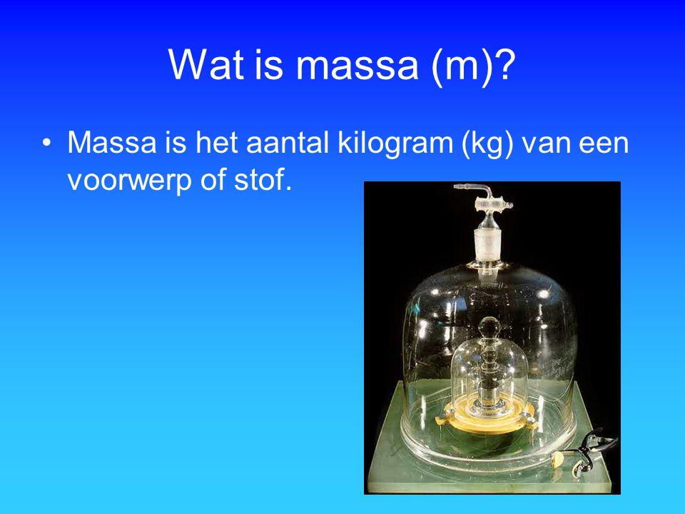 Wat is massa (m) Massa is het aantal kilogram (kg) van een voorwerp of stof.
