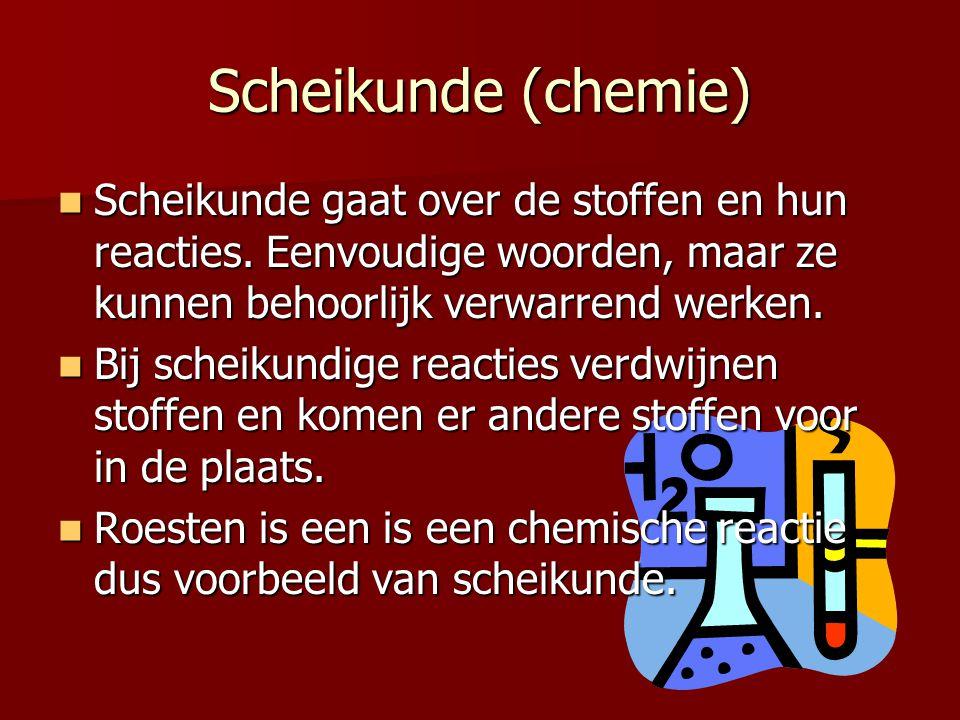 Scheikunde (chemie) Scheikunde gaat over de stoffen en hun reacties. Eenvoudige woorden, maar ze kunnen behoorlijk verwarrend werken.