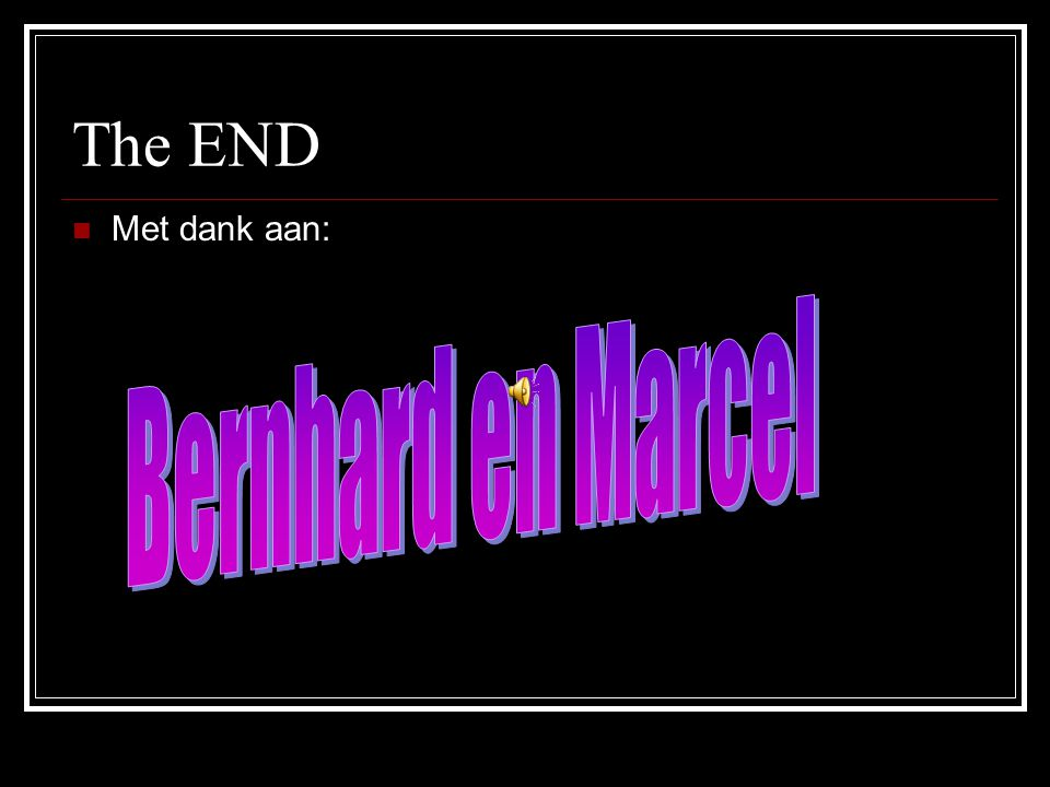 The END Met dank aan: Bernhard en Marcel