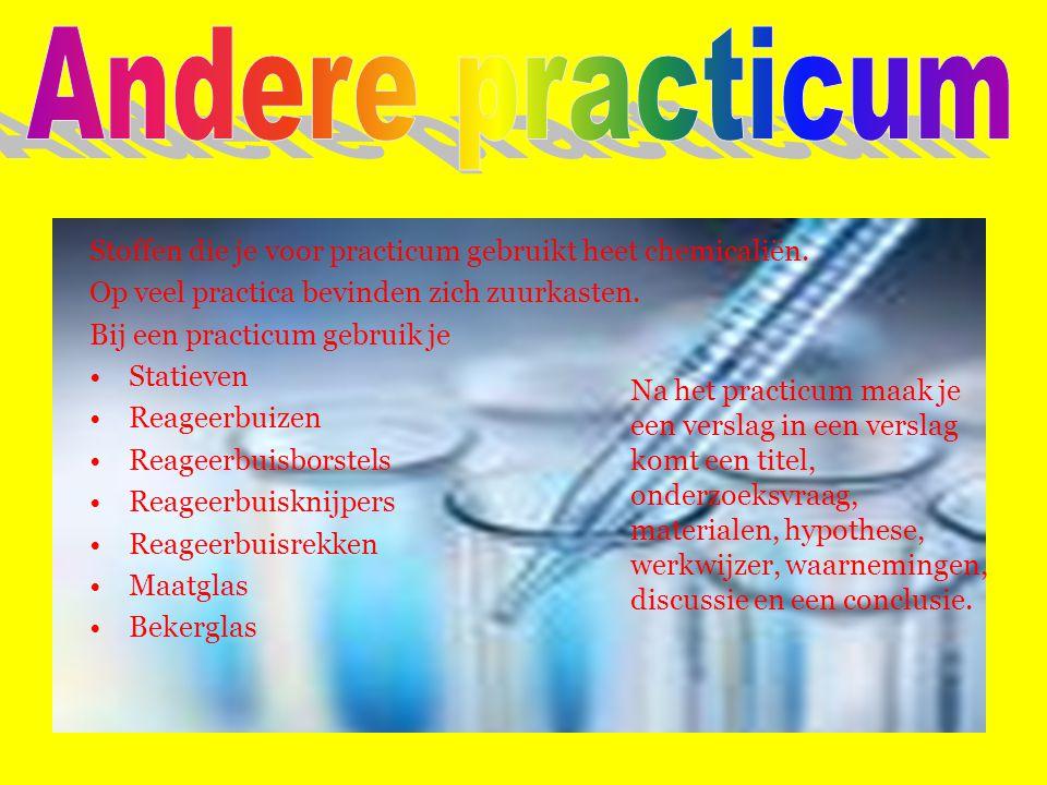 Andere practicum Stoffen die je voor practicum gebruikt heet chemicaliën. Op veel practica bevinden zich zuurkasten.