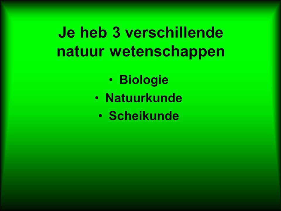 Je heb 3 verschillende natuur wetenschappen