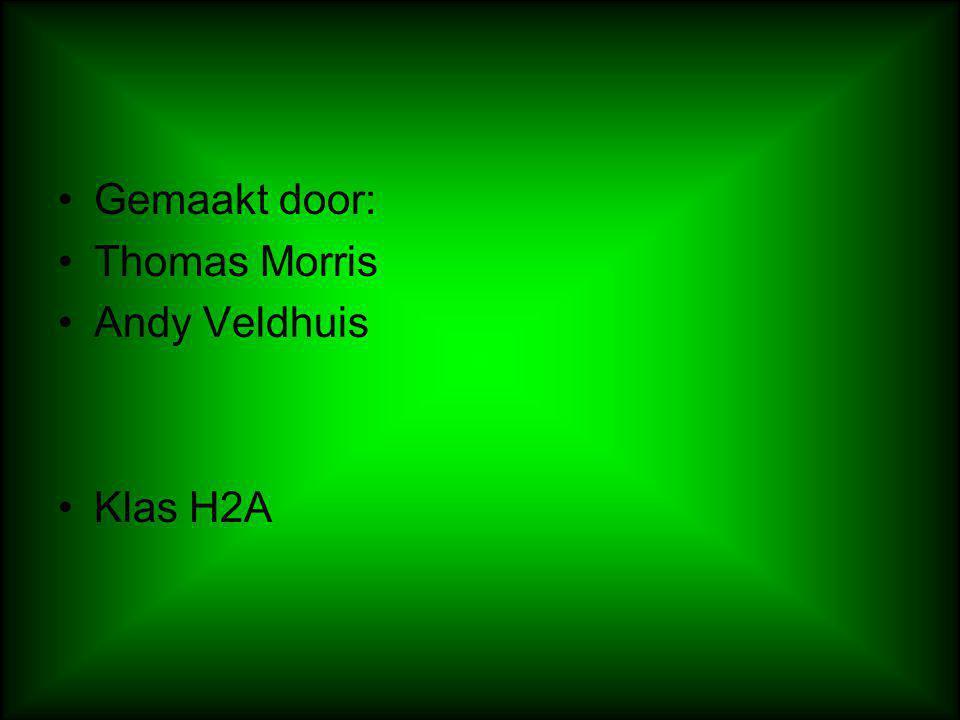 Gemaakt door: Thomas Morris Andy Veldhuis Klas H2A