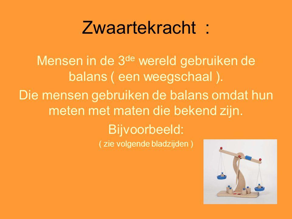 Zwaartekracht : Mensen in de 3de wereld gebruiken de balans ( een weegschaal ).
