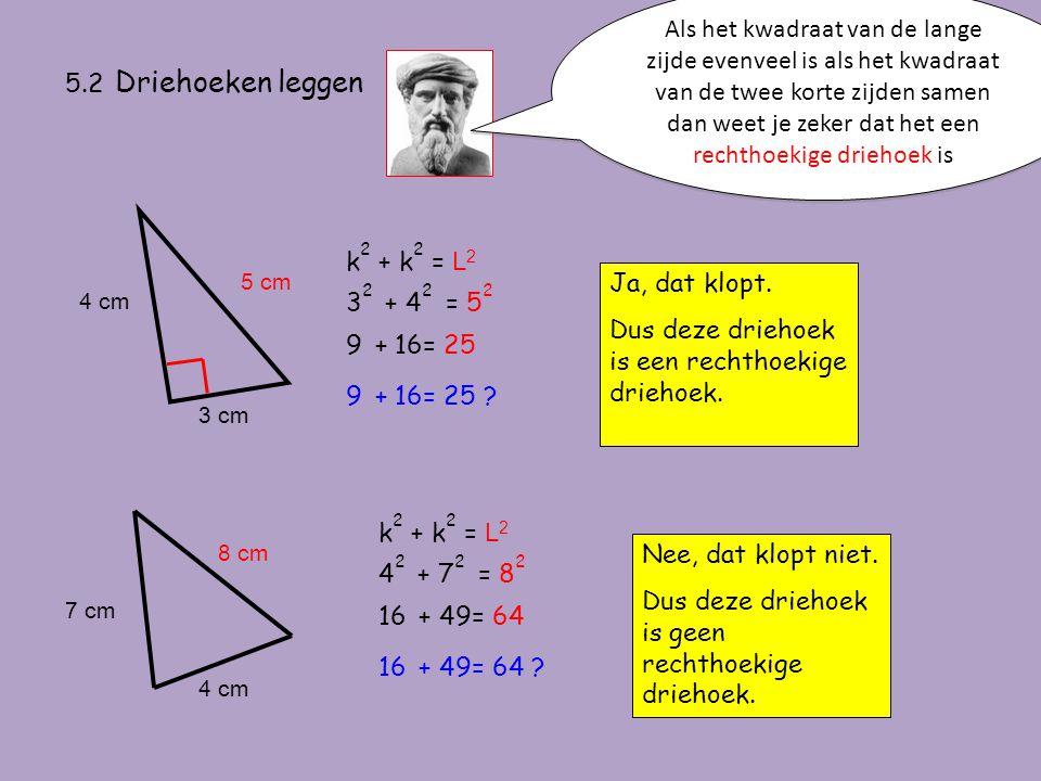 Dus deze driehoek is een rechthoekige driehoek. 32 + 42 = 52
