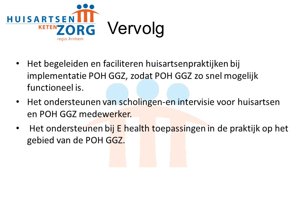 Vervolg Het begeleiden en faciliteren huisartsenpraktijken bij implementatie POH GGZ, zodat POH GGZ zo snel mogelijk functioneel is.