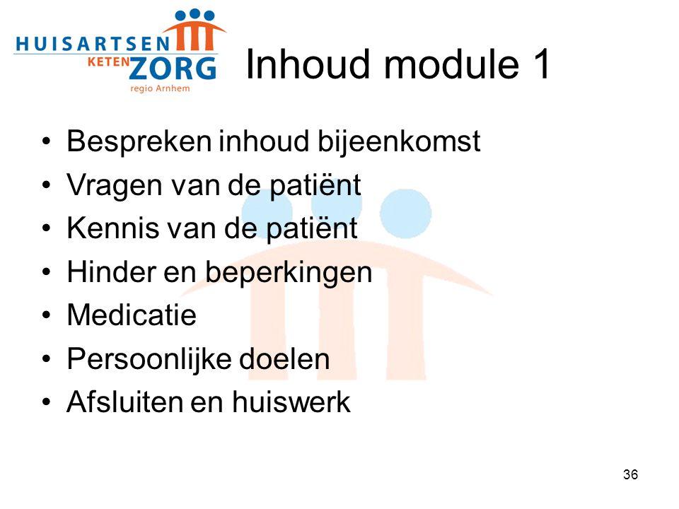 Inhoud module 1 Bespreken inhoud bijeenkomst Vragen van de patiënt