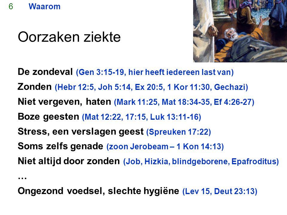 6 Waarom. Oorzaken ziekte. De zondeval (Gen 3:15-19, hier heeft iedereen last van) Zonden (Hebr 12:5, Joh 5:14, Ex 20:5, 1 Kor 11:30, Gechazi)
