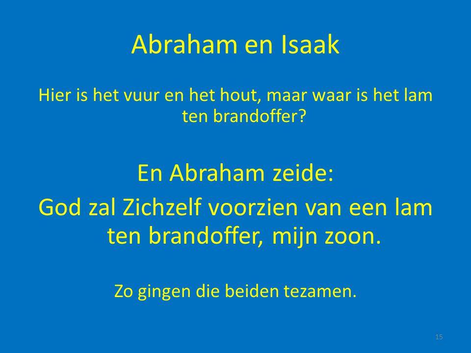 Abraham en Isaak En Abraham zeide:
