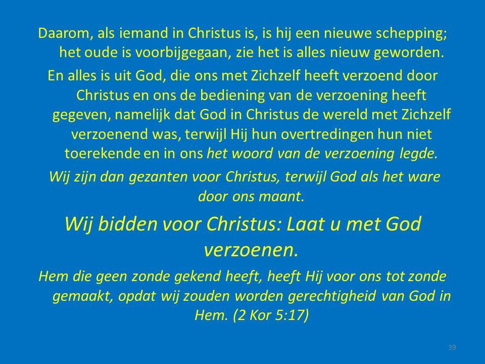 Wij bidden voor Christus: Laat u met God verzoenen.