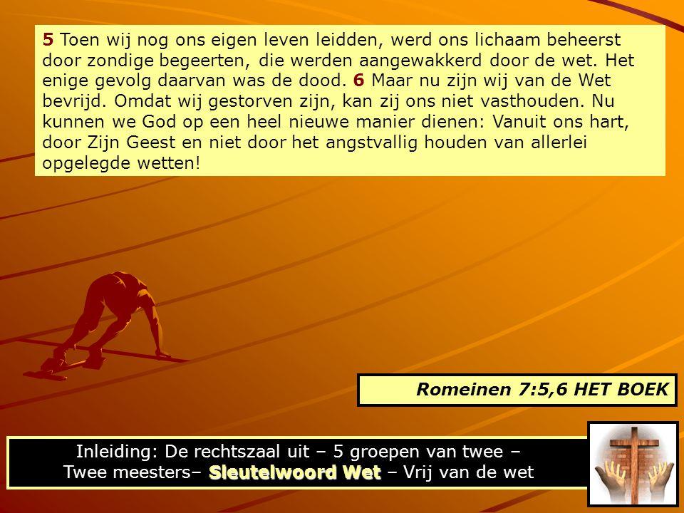 5 Toen wij nog ons eigen leven leidden, werd ons lichaam beheerst door zondige begeerten, die werden aangewakkerd door de wet. Het enige gevolg daarvan was de dood. 6 Maar nu zijn wij van de Wet bevrijd. Omdat wij gestorven zijn, kan zij ons niet vasthouden. Nu kunnen we God op een heel nieuwe manier dienen: Vanuit ons hart, door Zijn Geest en niet door het angstvallig houden van allerlei opgelegde wetten!