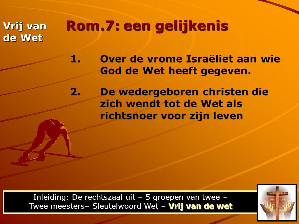 Rom.7: een gelijkenis Vrij van de Wet