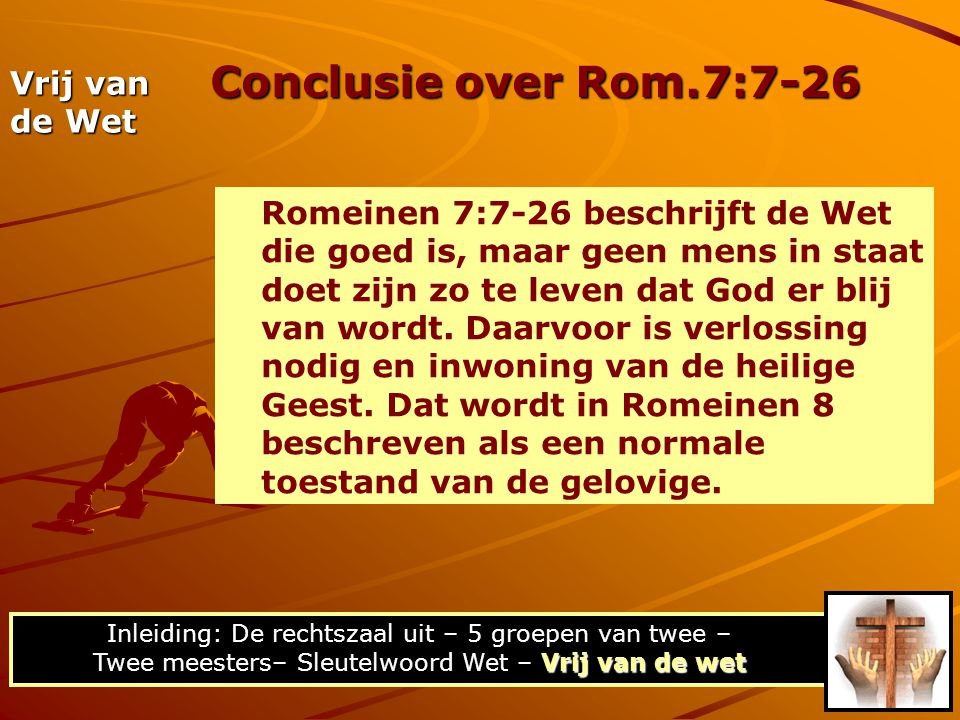 Conclusie over Rom.7:7-26 Vrij van de Wet