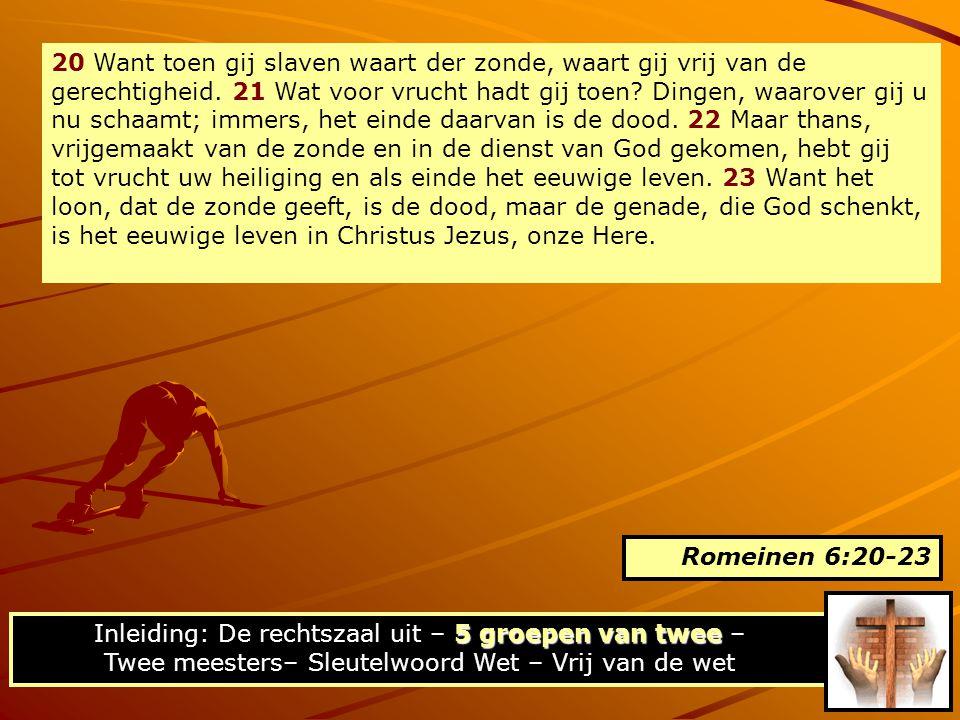 20 Want toen gij slaven waart der zonde, waart gij vrij van de gerechtigheid. 21 Wat voor vrucht hadt gij toen Dingen, waarover gij u nu schaamt; immers, het einde daarvan is de dood. 22 Maar thans, vrijgemaakt van de zonde en in de dienst van God gekomen, hebt gij tot vrucht uw heiliging en als einde het eeuwige leven. 23 Want het loon, dat de zonde geeft, is de dood, maar de genade, die God schenkt, is het eeuwige leven in Christus Jezus, onze Here.