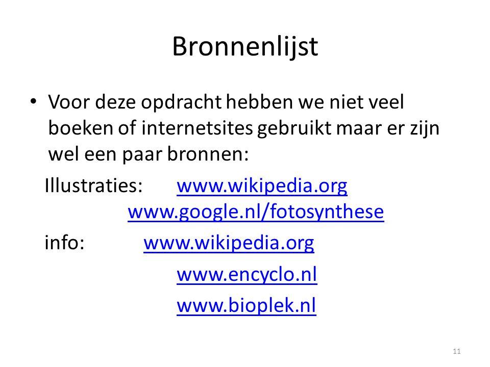 Bronnenlijst Voor deze opdracht hebben we niet veel boeken of internetsites gebruikt maar er zijn wel een paar bronnen: