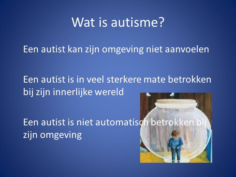 Wat is autisme Een autist kan zijn omgeving niet aanvoelen
