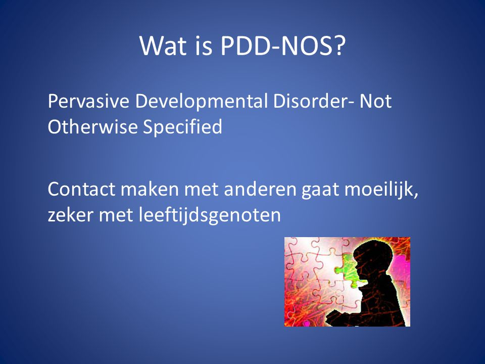 Wat is PDD-NOS. Pervasive Developmental Disorder- Not Otherwise Specified.