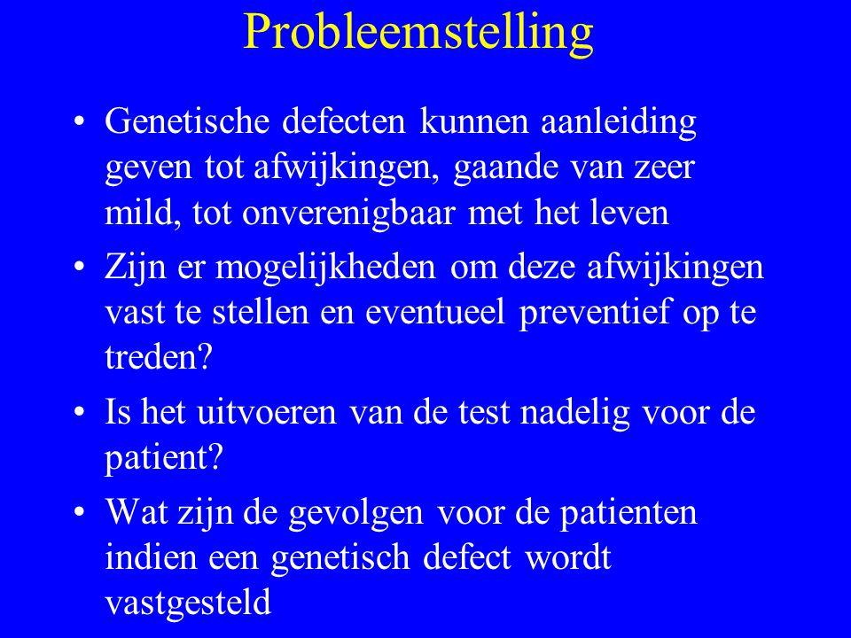 Probleemstelling Genetische defecten kunnen aanleiding geven tot afwijkingen, gaande van zeer mild, tot onverenigbaar met het leven.