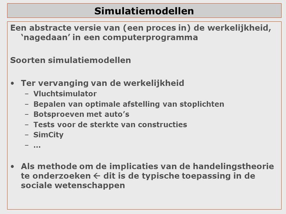 Simulatiemodellen Een abstracte versie van (een proces in) de werkelijkheid, 'nagedaan' in een computerprogramma.