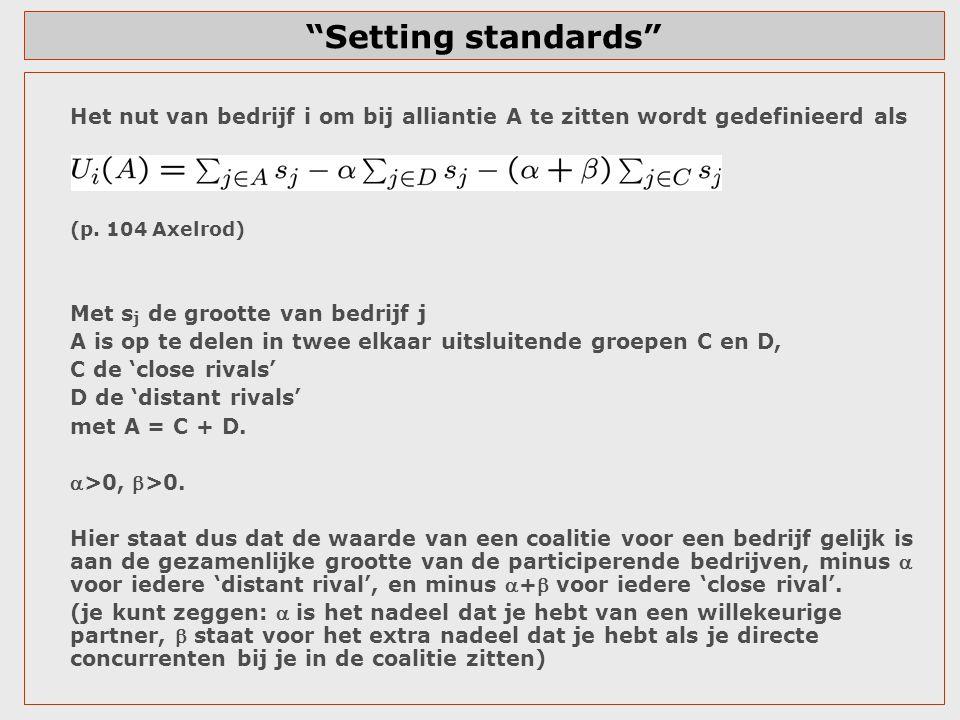 Setting standards Het nut van bedrijf i om bij alliantie A te zitten wordt gedefinieerd als. (p. 104 Axelrod)