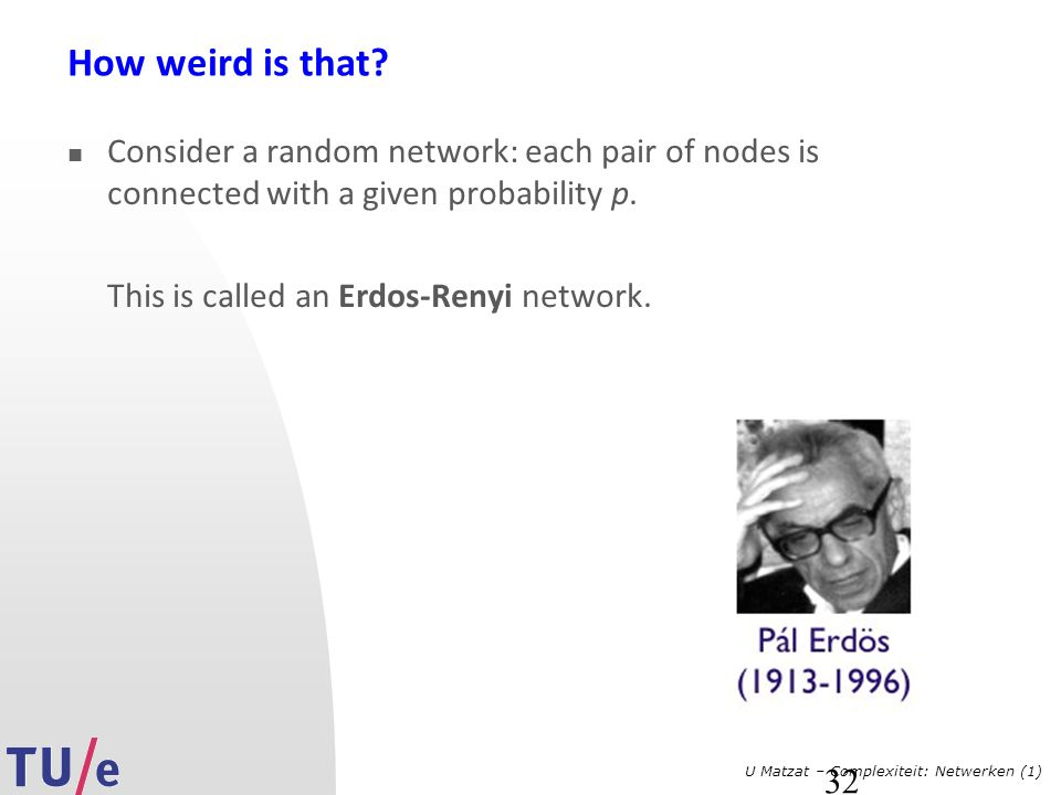 How weird is that Consider a random network: each pair of nodes is connected with a given probability p.