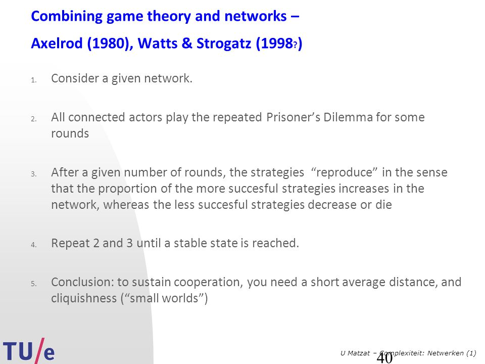 Combining game theory and networks – Axelrod (1980), Watts & Strogatz (1998 )