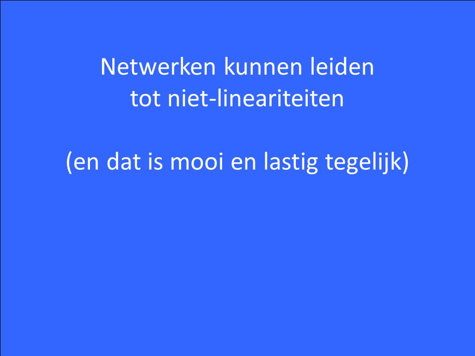 Netwerken kunnen leiden tot niet-lineariteiten