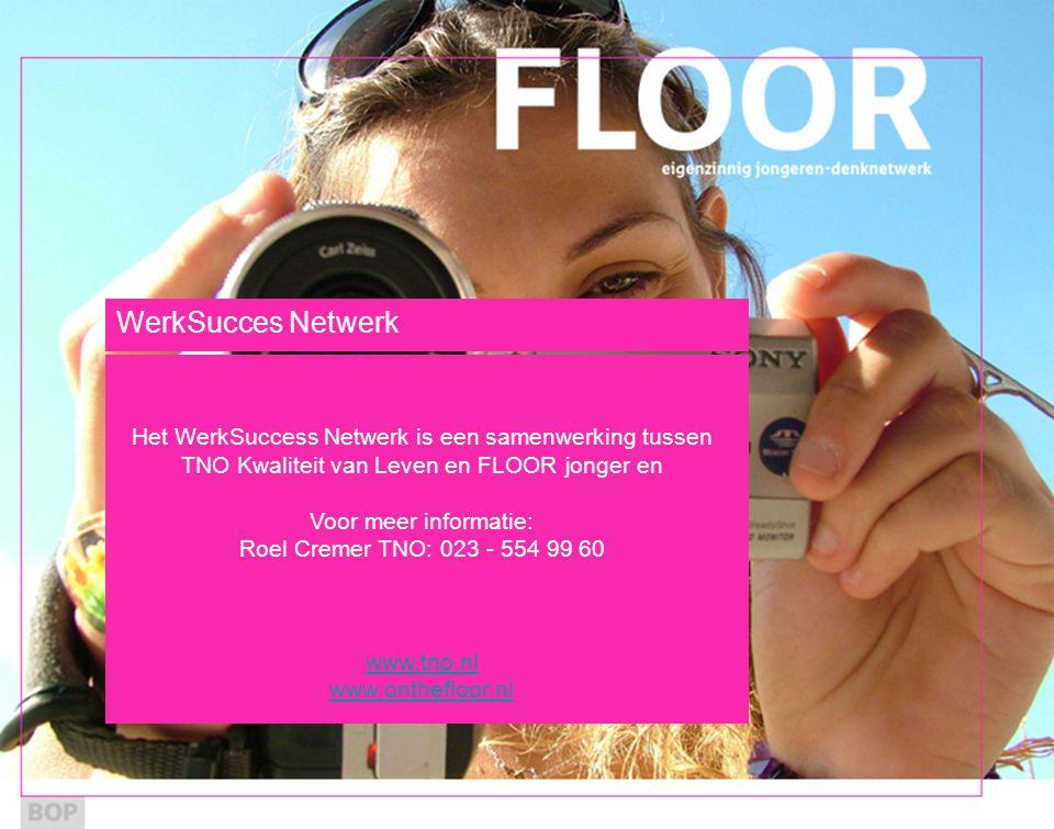 WerkSucces Netwerk Het WerkSuccess Netwerk is een samenwerking tussen TNO Kwaliteit van Leven en FLOOR jonger en.