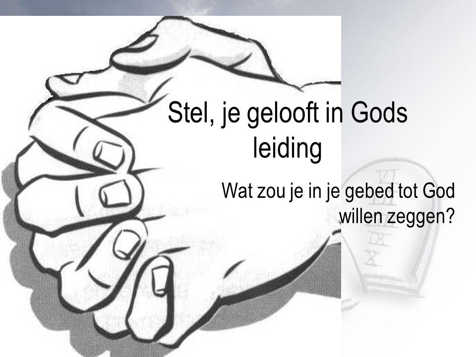 Stel, je gelooft in Gods leiding