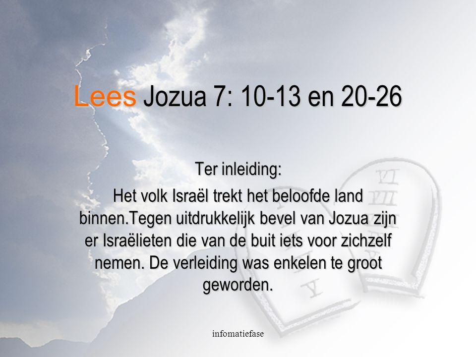 Lees Jozua 7: 10-13 en 20-26 Ter inleiding: