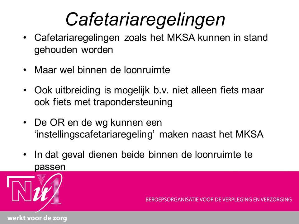 Cafetariaregelingen Cafetariaregelingen zoals het MKSA kunnen in stand gehouden worden. Maar wel binnen de loonruimte.
