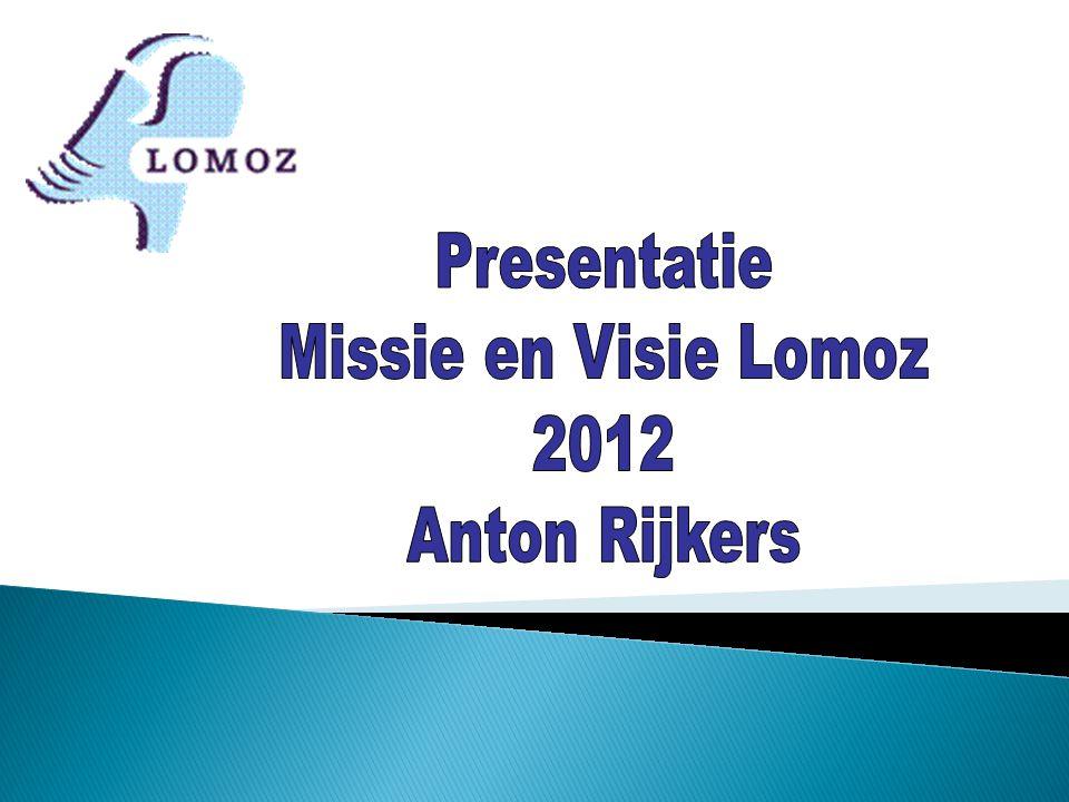 Presentatie Missie en Visie Lomoz 2012 Anton Rijkers