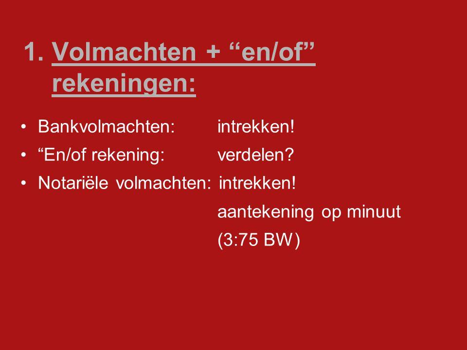 1. Volmachten + en/of rekeningen: