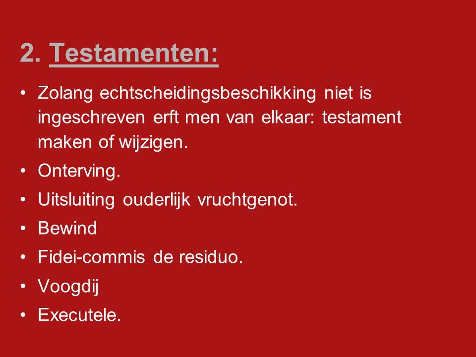 2. Testamenten: Zolang echtscheidingsbeschikking niet is ingeschreven erft men van elkaar: testament maken of wijzigen.