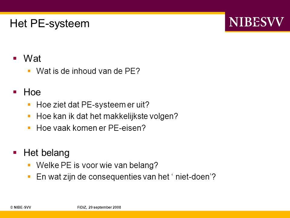 Het PE-systeem Wat Hoe Het belang Wat is de inhoud van de PE