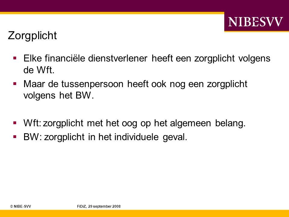 Zorgplicht Elke financiële dienstverlener heeft een zorgplicht volgens de Wft. Maar de tussenpersoon heeft ook nog een zorgplicht volgens het BW.
