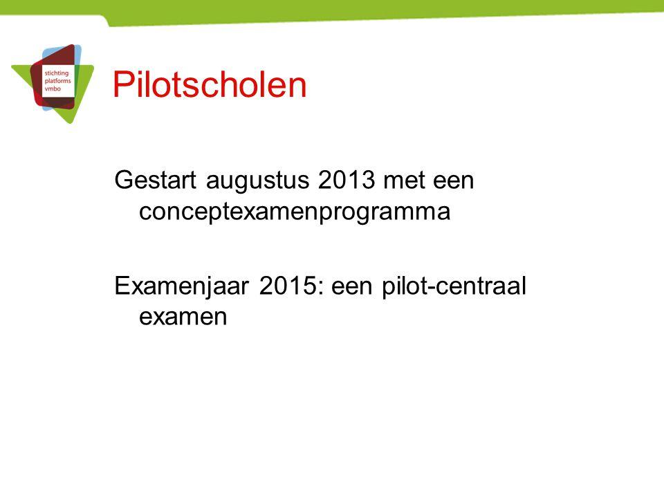 Pilotscholen Gestart augustus 2013 met een conceptexamenprogramma
