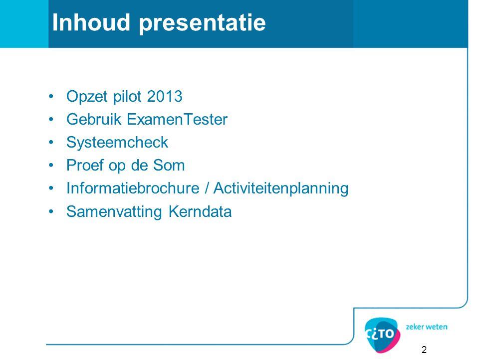 Inhoud presentatie Opzet pilot 2013 Gebruik ExamenTester Systeemcheck