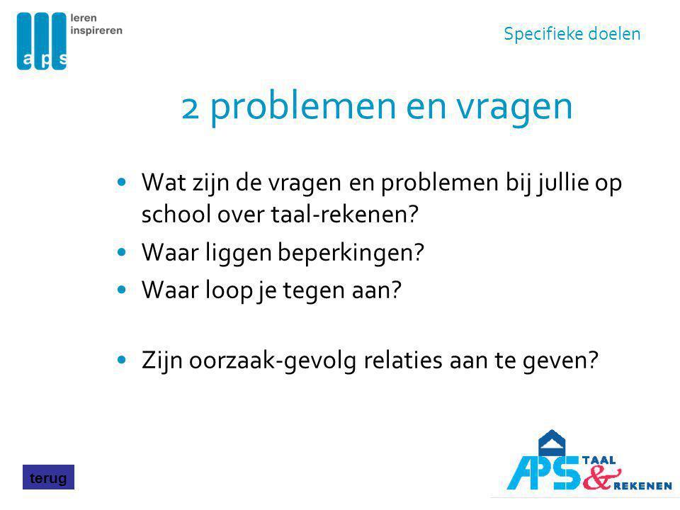 Specifieke doelen 2 problemen en vragen. Wat zijn de vragen en problemen bij jullie op school over taal-rekenen