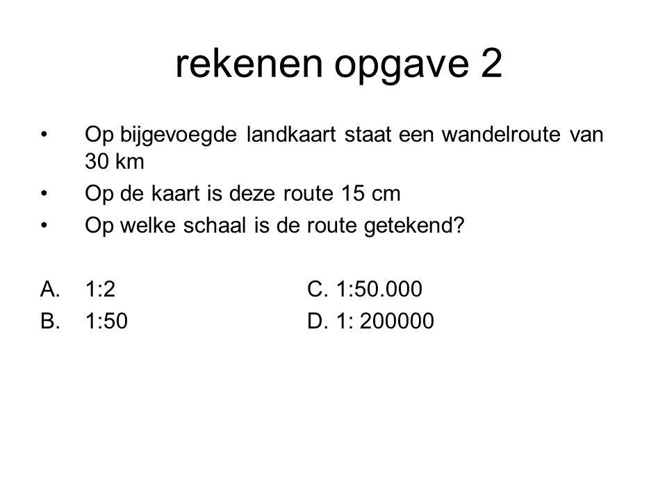 rekenen opgave 2 Op bijgevoegde landkaart staat een wandelroute van 30 km. Op de kaart is deze route 15 cm.