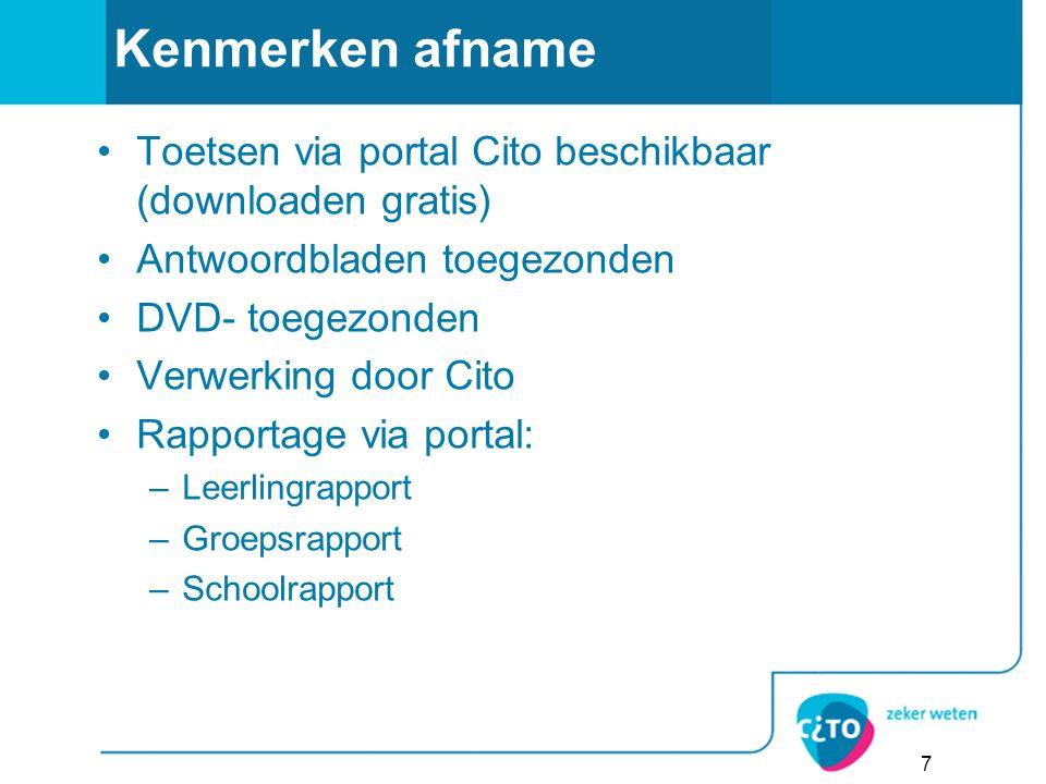Kenmerken afname Toetsen via portal Cito beschikbaar (downloaden gratis) Antwoordbladen toegezonden.