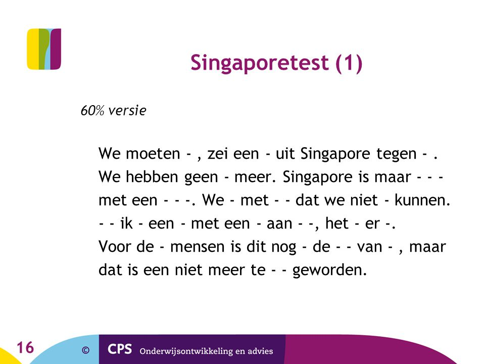 Singaporetest (1) We hebben geen - meer. Singapore is maar - - -