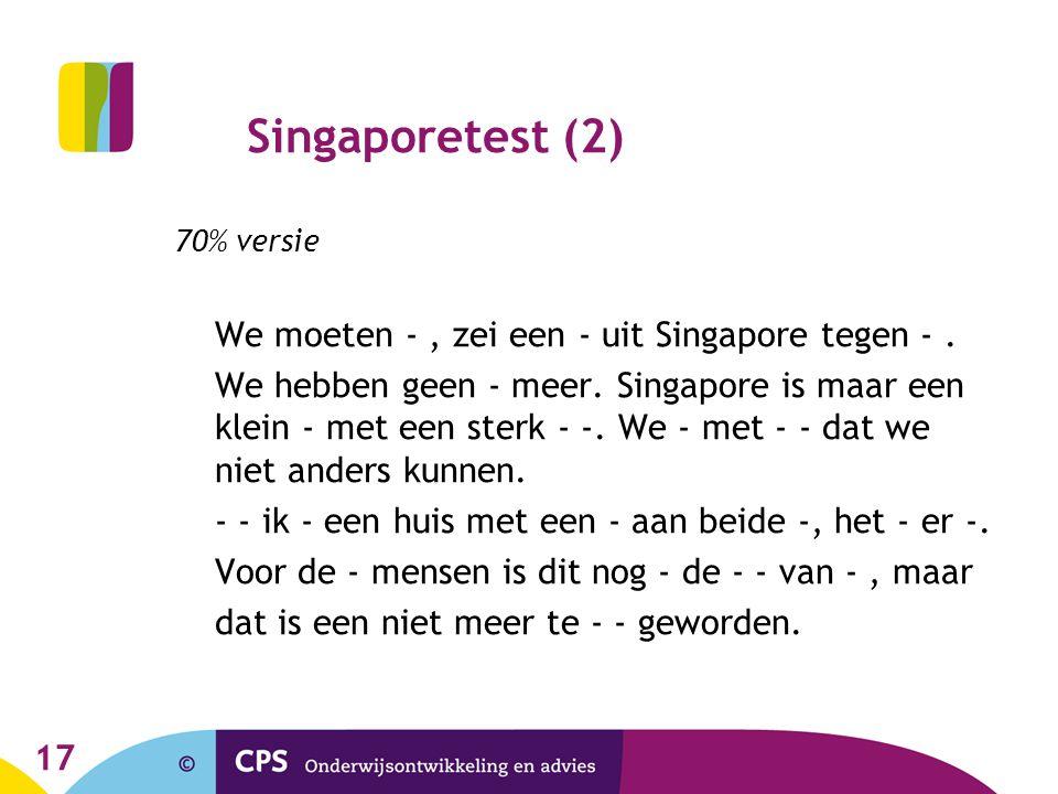 Singaporetest (2) 70% versie. We moeten - , zei een - uit Singapore tegen - .