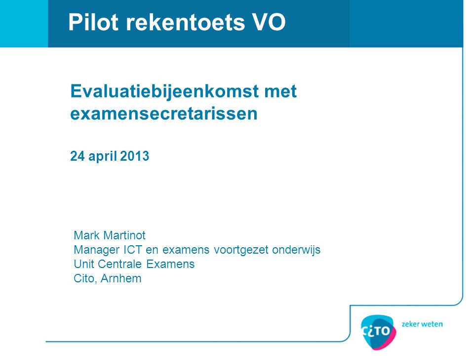 Pilot rekentoets VO Evaluatiebijeenkomst met examensecretarissen