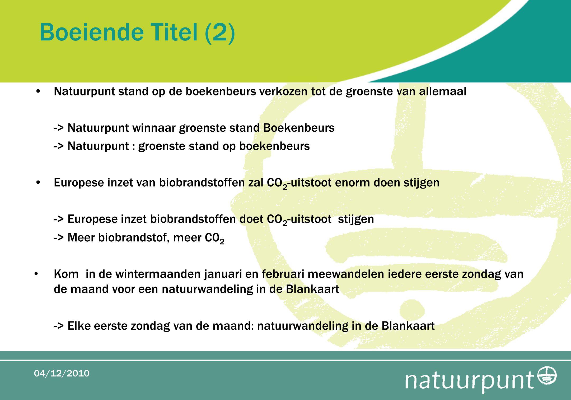 Boeiende Titel (2) Natuurpunt stand op de boekenbeurs verkozen tot de groenste van allemaal. -> Natuurpunt winnaar groenste stand Boekenbeurs.