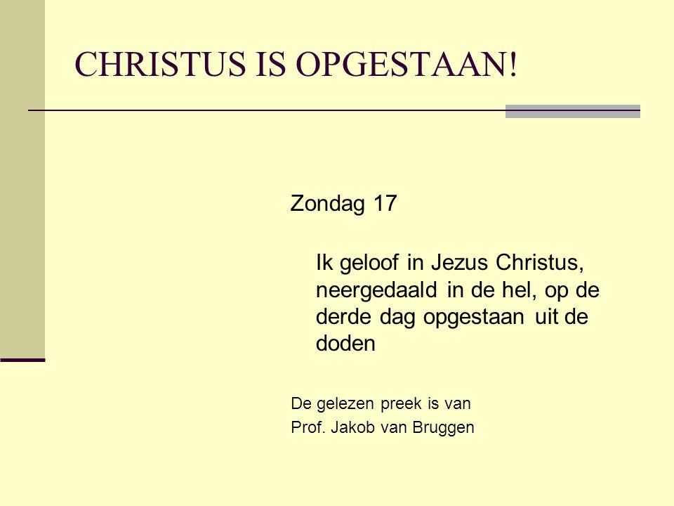 CHRISTUS IS OPGESTAAN! Zondag 17