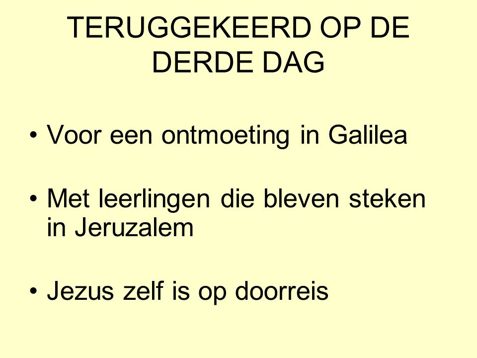 TERUGGEKEERD OP DE DERDE DAG