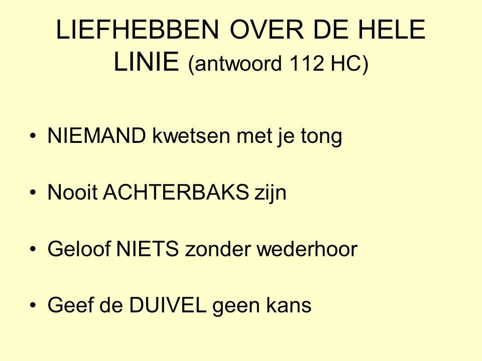 LIEFHEBBEN OVER DE HELE LINIE (antwoord 112 HC)