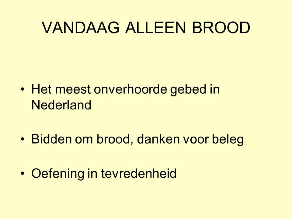 VANDAAG ALLEEN BROOD Het meest onverhoorde gebed in Nederland