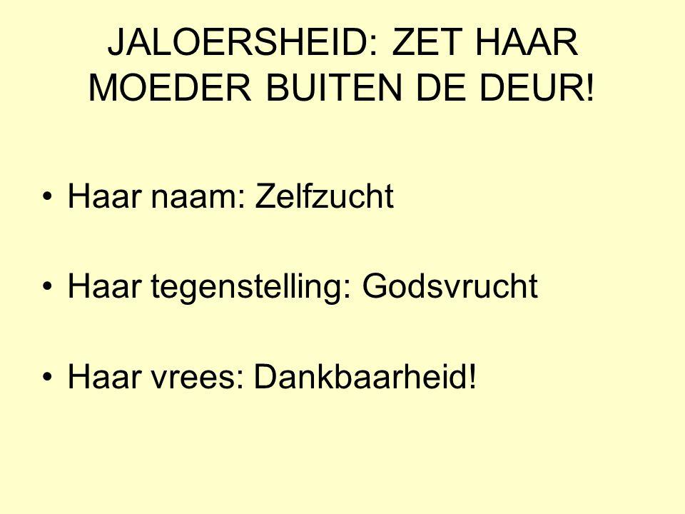 JALOERSHEID: ZET HAAR MOEDER BUITEN DE DEUR!