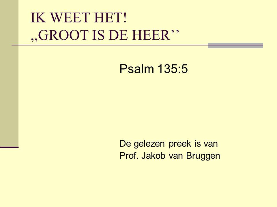 IK WEET HET! ,,GROOT IS DE HEER''